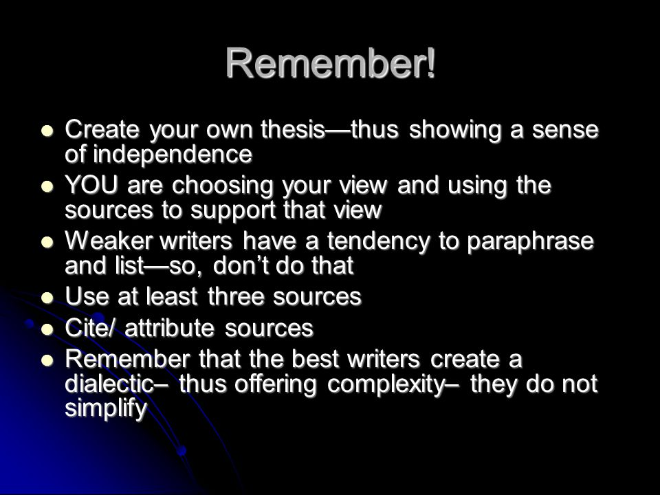 Remember! Create your own thesis—thus showing a sense of independence Create your own thesis—thus showing a sense of independence YOU are choosing you