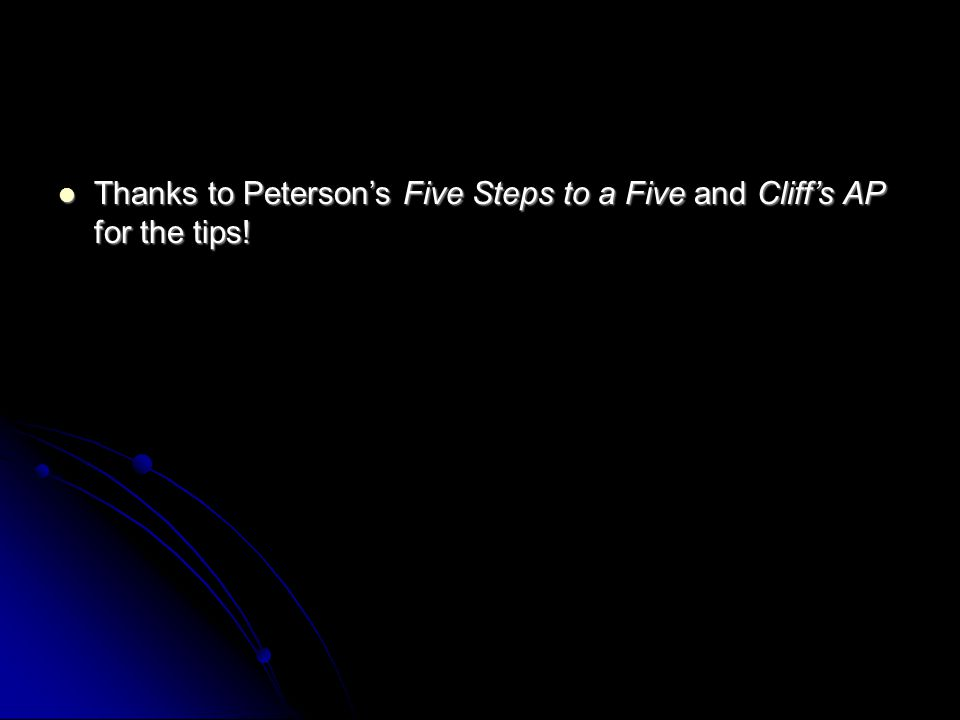 Thanks to Peterson's Five Steps to a Five and Cliff's AP for the tips! Thanks to Peterson's Five Steps to a Five and Cliff's AP for the tips!