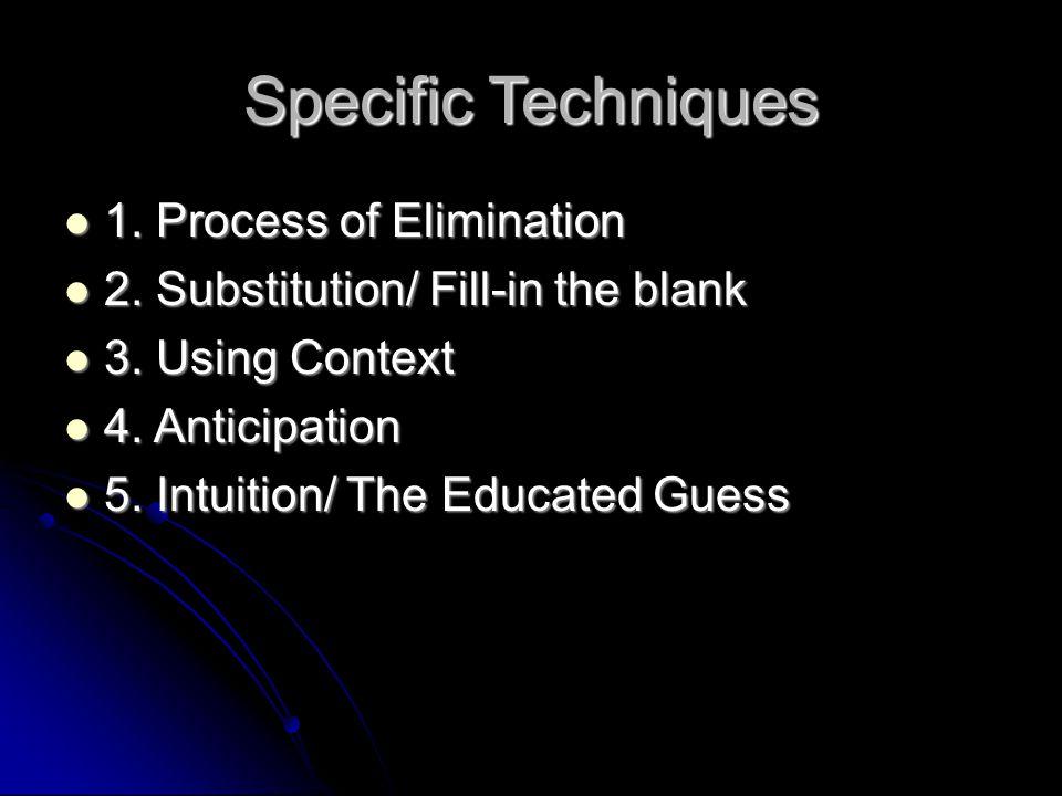 Specific Techniques 1. Process of Elimination 1. Process of Elimination 2. Substitution/ Fill-in the blank 2. Substitution/ Fill-in the blank 3. Using