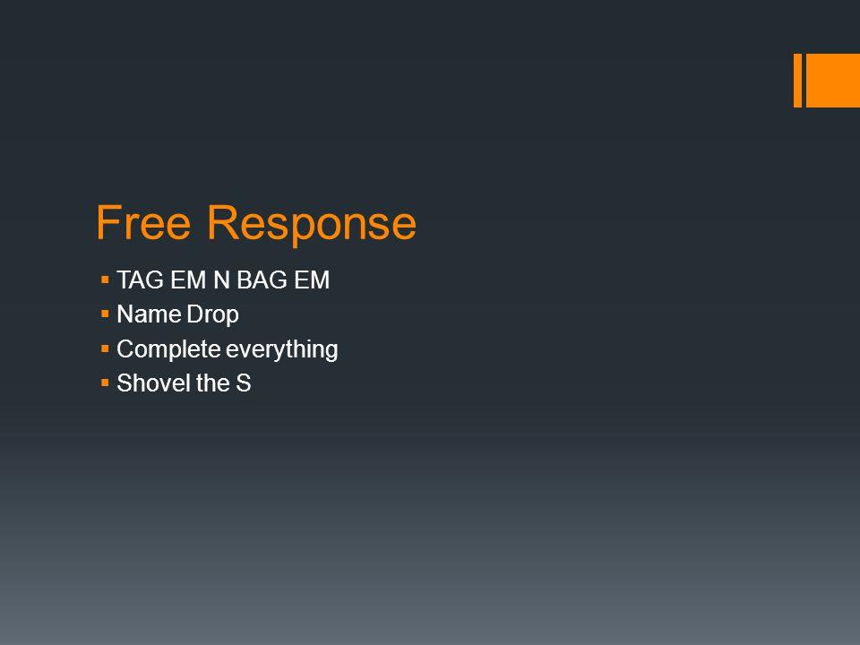 Free Response  TAG EM N BAG EM  Name Drop  Complete everything  Shovel the S