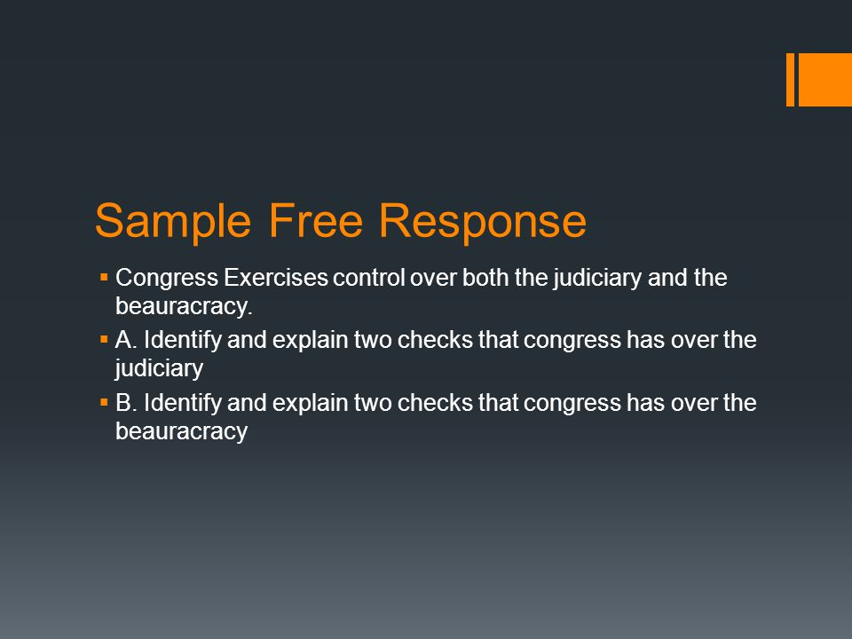Sample Free Response  Congress Exercises control over both the judiciary and the beauracracy.