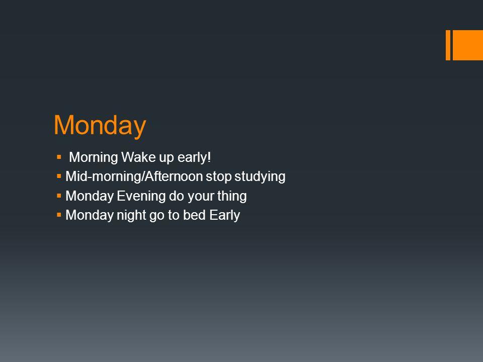 Monday  Morning Wake up early.