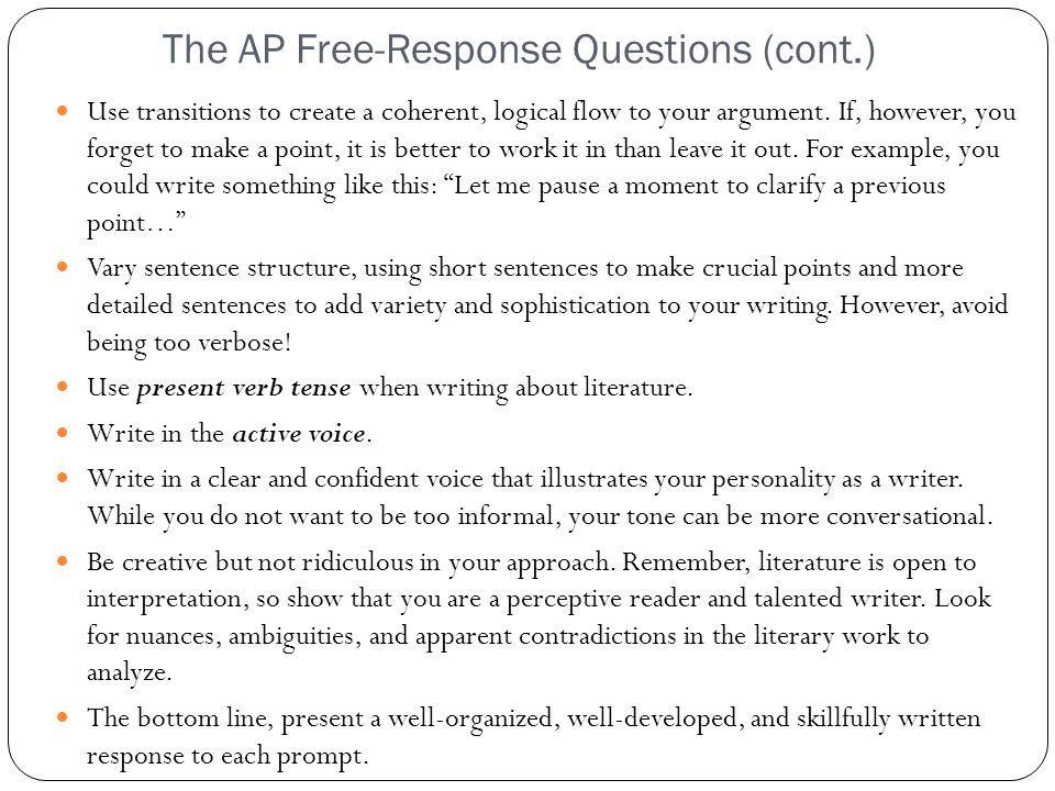 The AP Free-Response Questions (cont.) Use transitions to create a coherent, logical flow to your argument. If, however, you forget to make a point, i