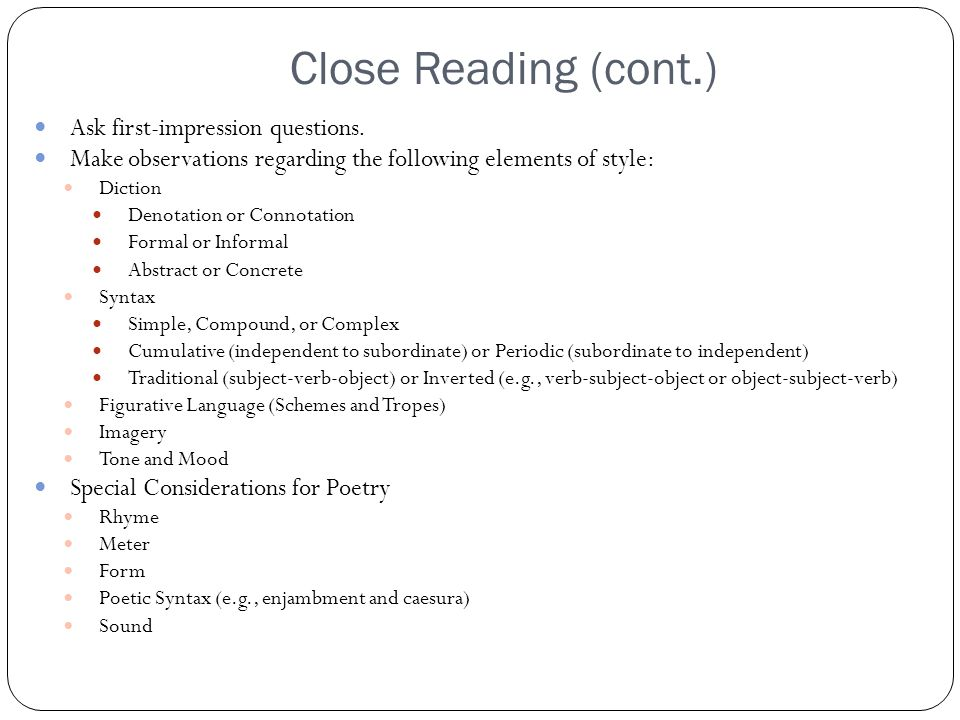 Close Reading (cont.) Ask first-impression questions. Make observations regarding the following elements of style: Diction Denotation or Connotation F
