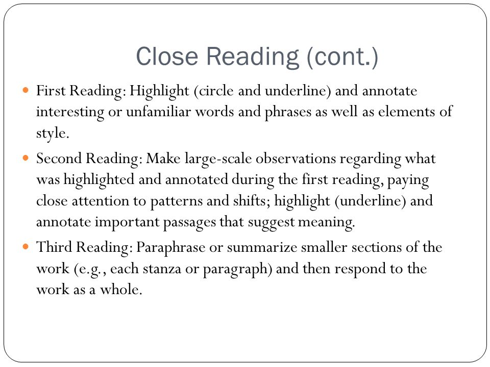 Close Reading (cont.) First Reading: Highlight (circle and underline) and annotate interesting or unfamiliar words and phrases as well as elements of