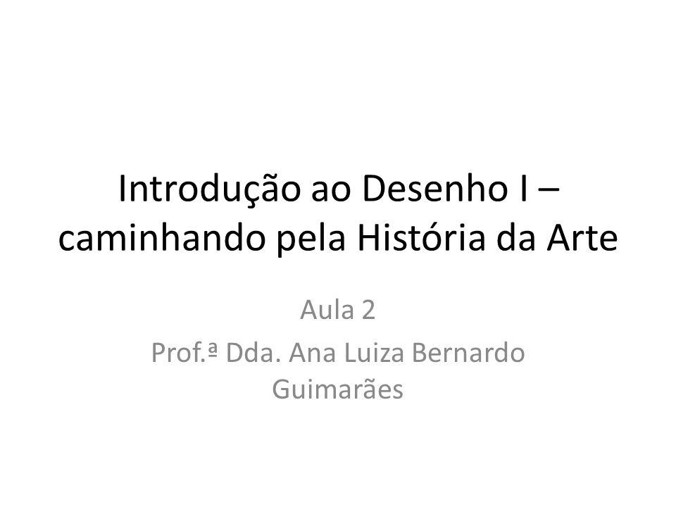Introdução ao Desenho I – caminhando pela História da Arte Aula 2 Prof.ª Dda.