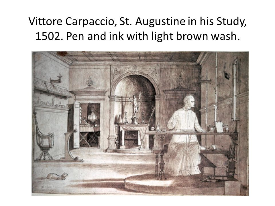 Vittore Carpaccio, St. Augustine in his Study, Pen and ink with light brown wash.