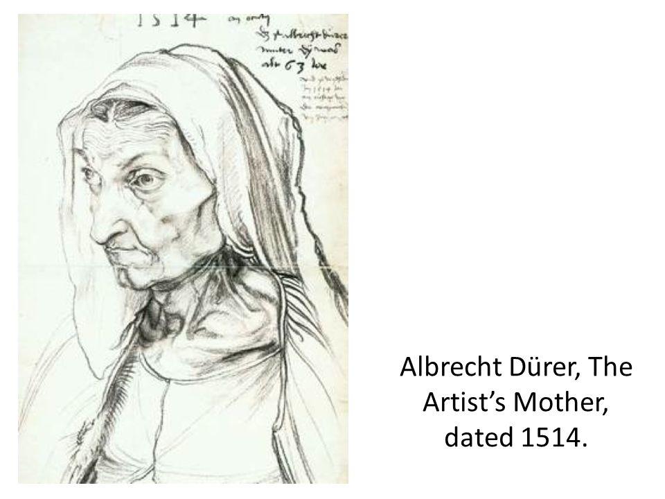 Albrecht Dürer, The Artist's Mother, dated 1514.