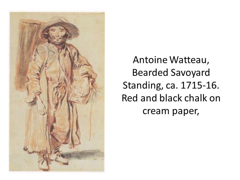 Antoine Watteau, Bearded Savoyard Standing, ca. 1715-16. Red and black chalk on cream paper,