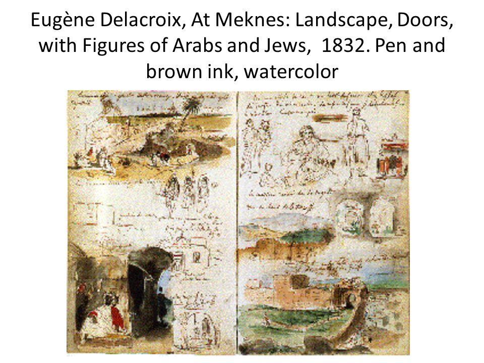Eugène Delacroix, At Meknes: Landscape, Doors, with Figures of Arabs and Jews, 1832.