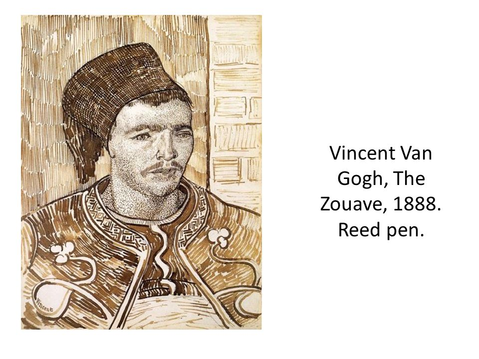 Vincent Van Gogh, The Zouave, 1888. Reed pen.