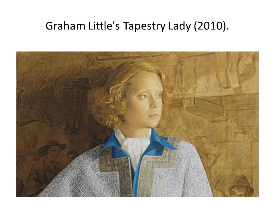 Graham Little s Tapestry Lady (2010).