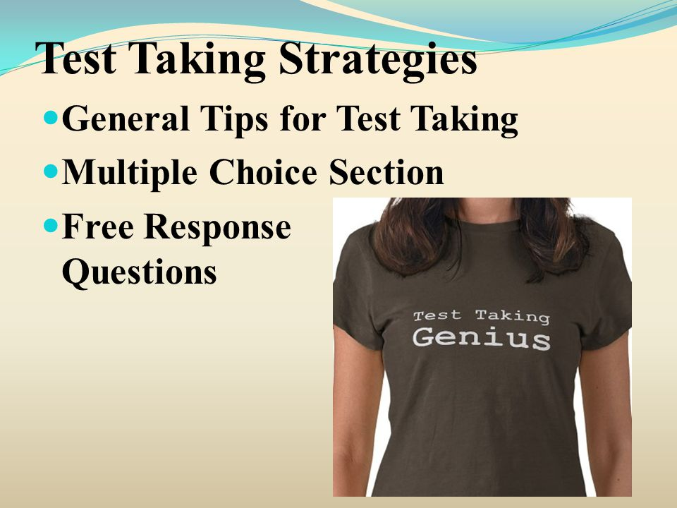 Test Taking Strategies General Tips for Test Taking Multiple Choice Section Free Response Questions