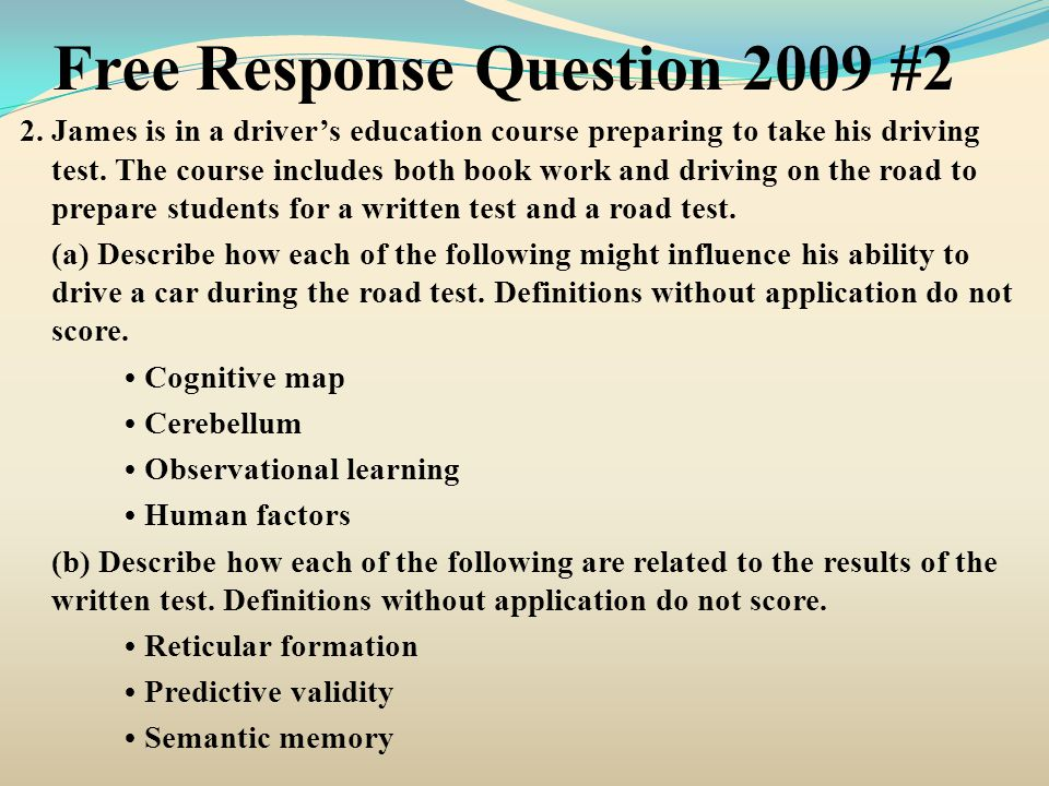 Free Response Question 2009 #2 2. James is in a driver's education course preparing to take his driving test. The course includes both book work and d