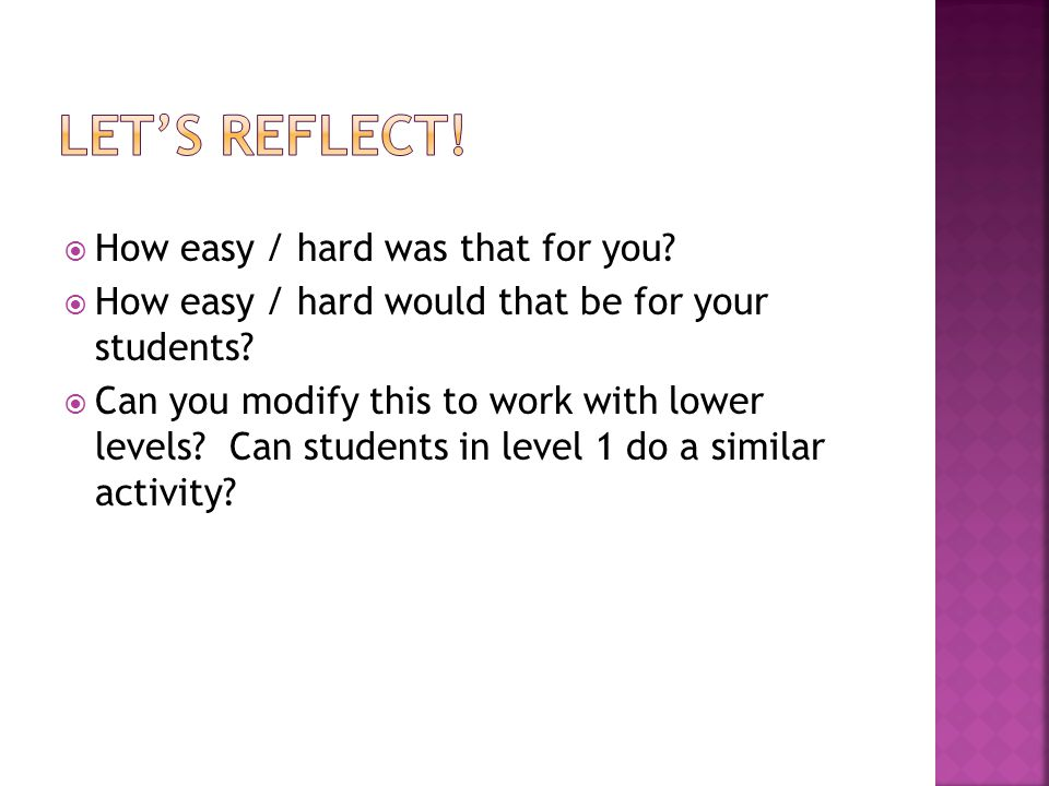  How easy / hard was that for you.  How easy / hard would that be for your students.