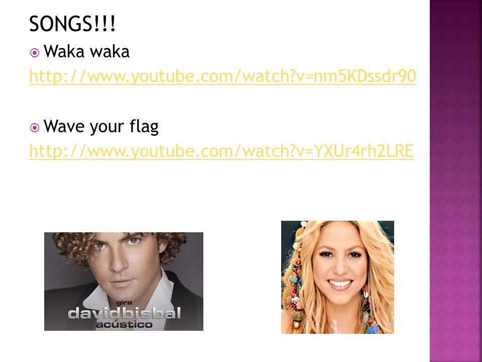 SONGS!!!  Waka waka http://www.youtube.com/watch?v=nm5KDssdr90  Wave your flag http://www.youtube.com/watch?v=YXUr4rh2LRE