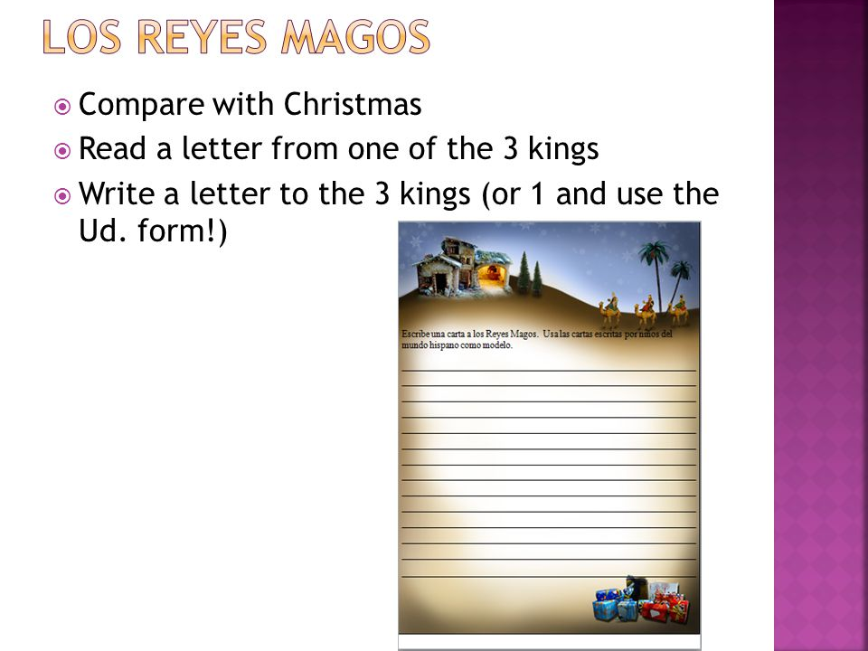  Compare with Christmas  Read a letter from one of the 3 kings  Write a letter to the 3 kings (or 1 and use the Ud.