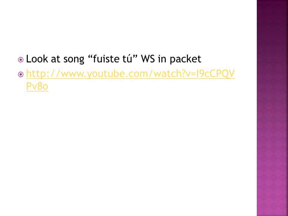 """ Look at song """"fuiste tú"""" WS in packet  http://www.youtube.com/watch?v=I9cCPQV Pv8o http://www.youtube.com/watch?v=I9cCPQV Pv8o"""