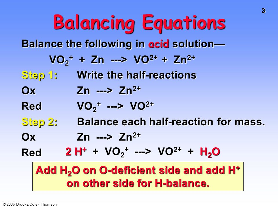 4 © 2006 Brooks/Cole - Thomson Balancing Equations Step 3:Balance half-reactions for charge.
