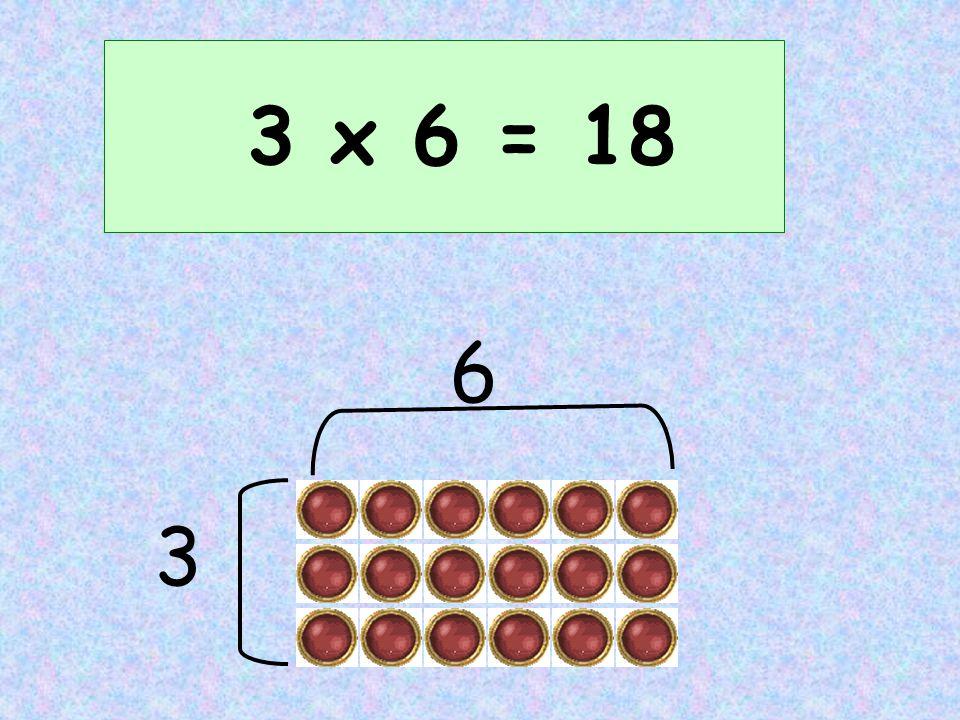3 x 6 = 18 3 6