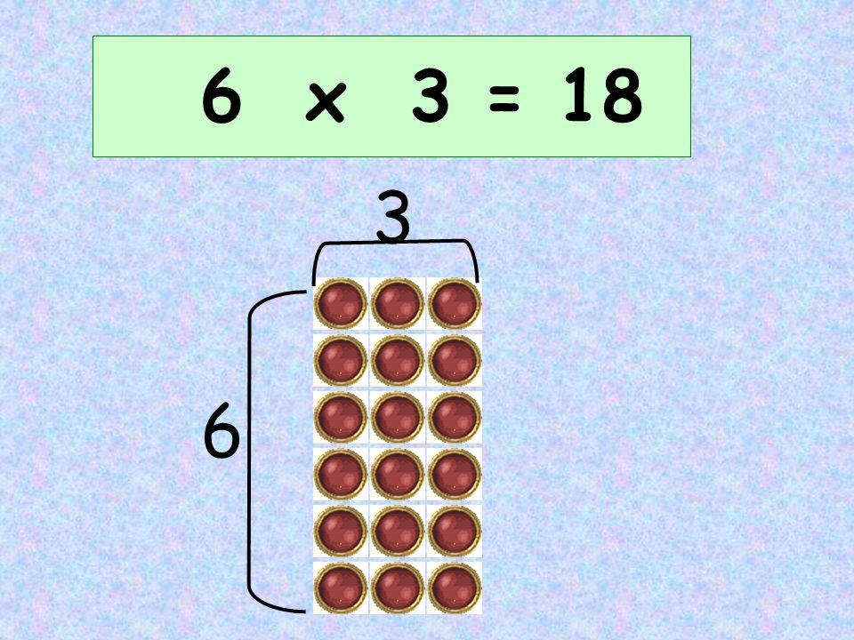 6 x 3 = 18 3 6