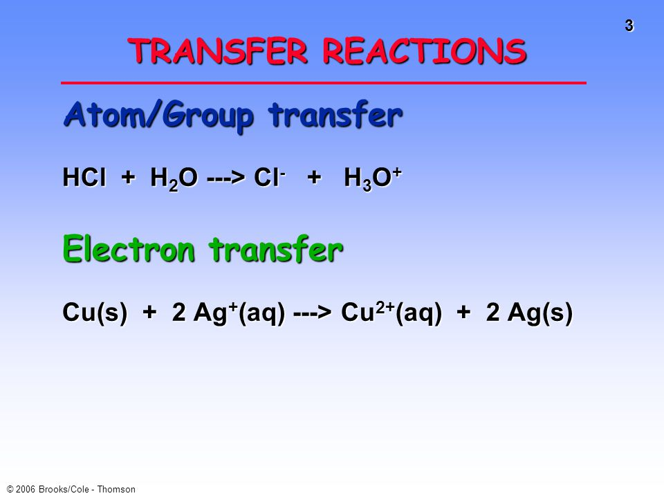 4 © 2006 Brooks/Cole - Thomson Electron Transfer Reactions Electron transfer reactions are oxidation- reduction or redox reactions.Electron transfer reactions are oxidation- reduction or redox reactions.