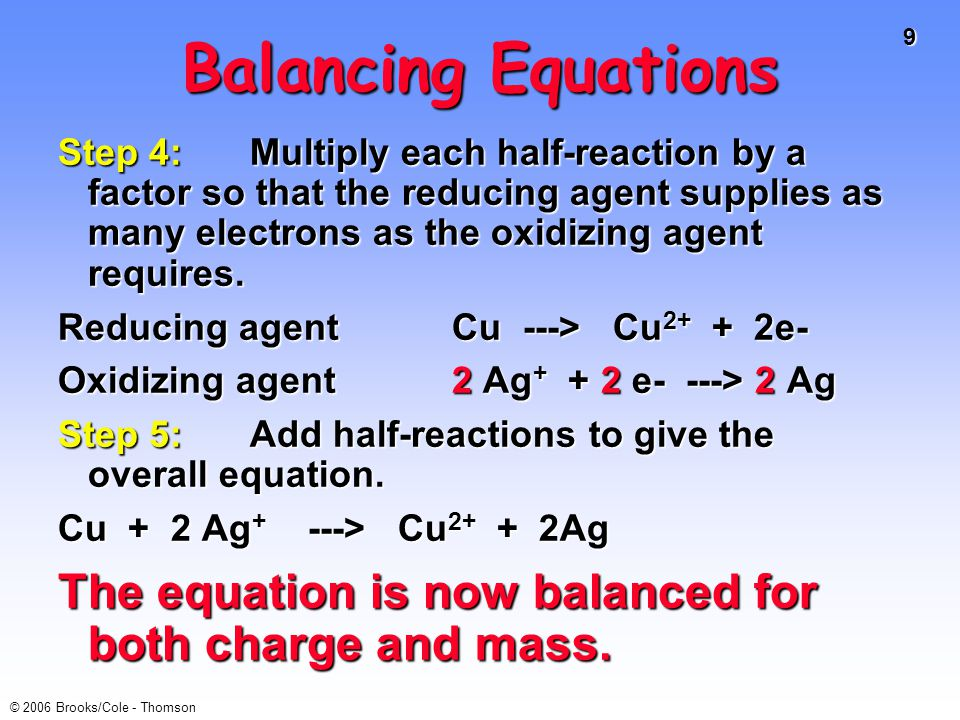 20 © 2006 Brooks/Cole - Thomson Calculating Cell Voltage Balanced half-reactions can be added together to get overall, balanced equation.Balanced half-reactions can be added together to get overall, balanced equation.