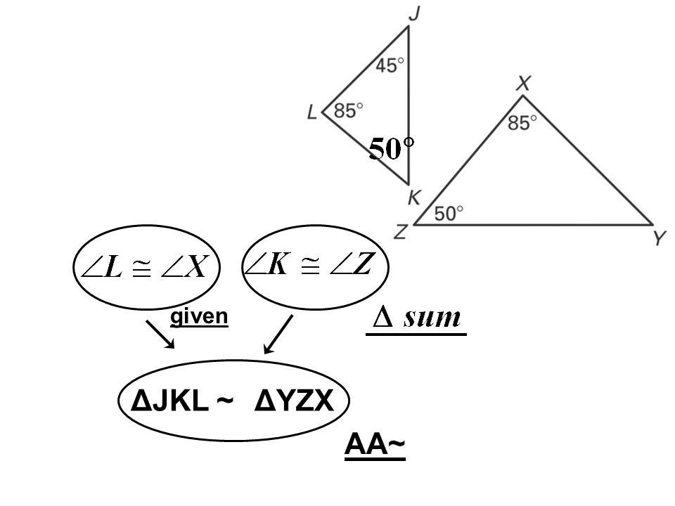 ΔJKL ~ AA~ given ΔYZX