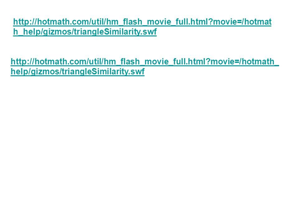 http://hotmath.com/util/hm_flash_movie_full.html?movie=/hotmat h_help/gizmos/triangleSimilarity.swf http://hotmath.com/util/hm_flash_movie_full.html?m