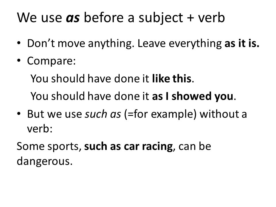 We use as before a subject + verb Don't move anything.