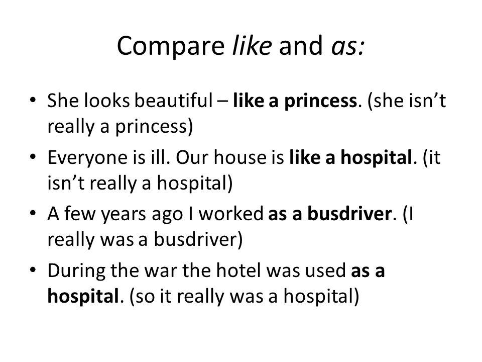 Compare like and as: She looks beautiful – like a princess.