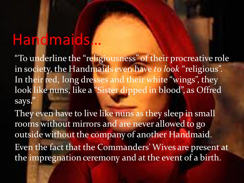 "Handmaids… ""To underline the ""religiousness"" of their procreative role in society, the Handmaids even have to look ""religious"". In their red, long dre"