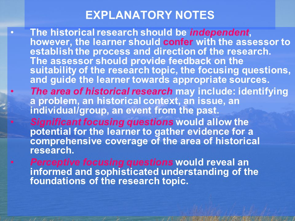 EXPLANATORY NOTES The historical research should be independent, however, the learner should confer with the assessor to establish the process and dir