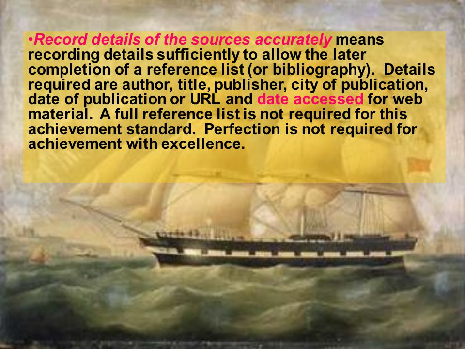Record details of the sources accurately means recording details sufficiently to allow the later completion of a reference list (or bibliography). Det