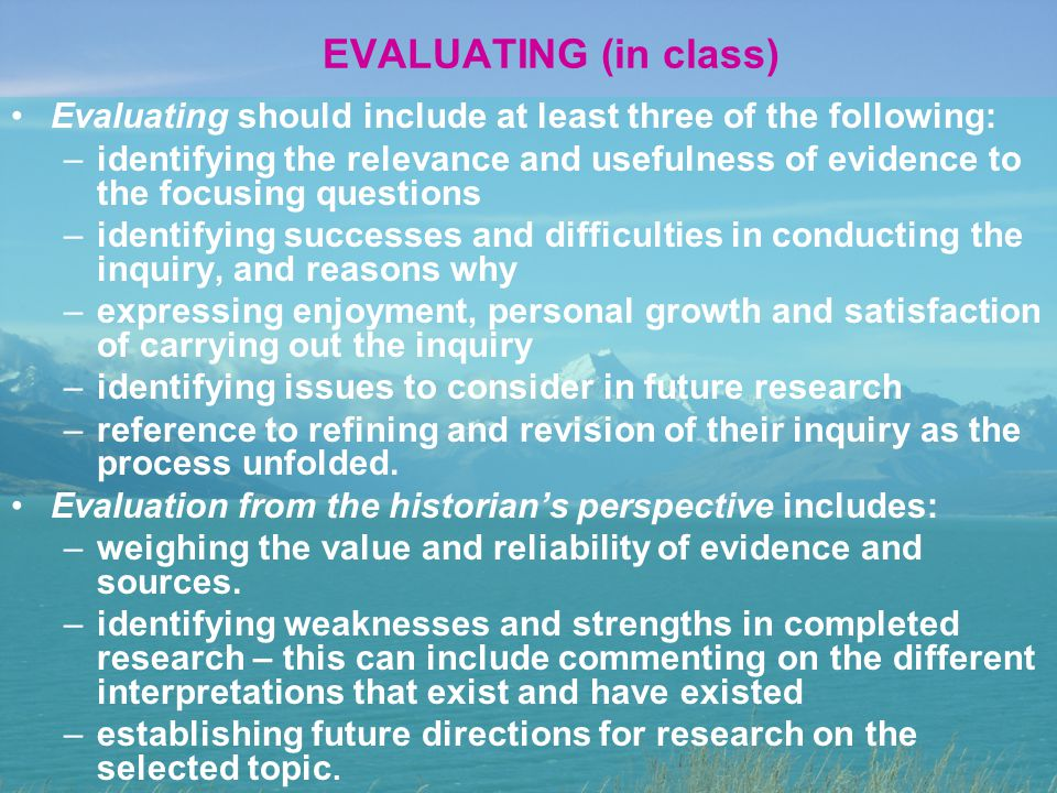 EVALUATING (in class) Evaluating should include at least three of the following: –identifying the relevance and usefulness of evidence to the focusing