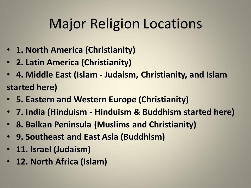Major Religion Locations 1. North America (Christianity) 2. Latin America (Christianity) 4. Middle East (Islam - Judaism, Christianity, and Islam star