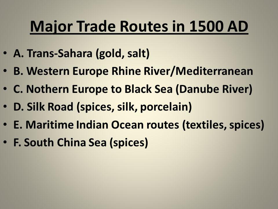 Major Trade Routes in 1500 AD A. Trans-Sahara (gold, salt) B. Western Europe Rhine River/Mediterranean C. Nothern Europe to Black Sea (Danube River) D