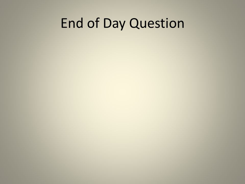 End of Day Question