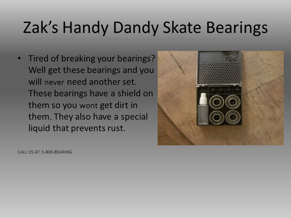 Zak's Handy Dandy Skate Bearings Tired of breaking your bearings.