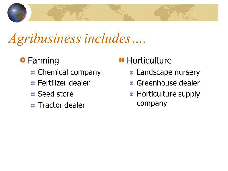 What is Agribusiness? Commercial firms that have developed with or stem out of agriculture.