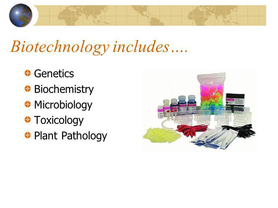 What is Biotechnology? The application of living processes to technology. The use of microorganisms, animal cells, plant cells, or components of cells