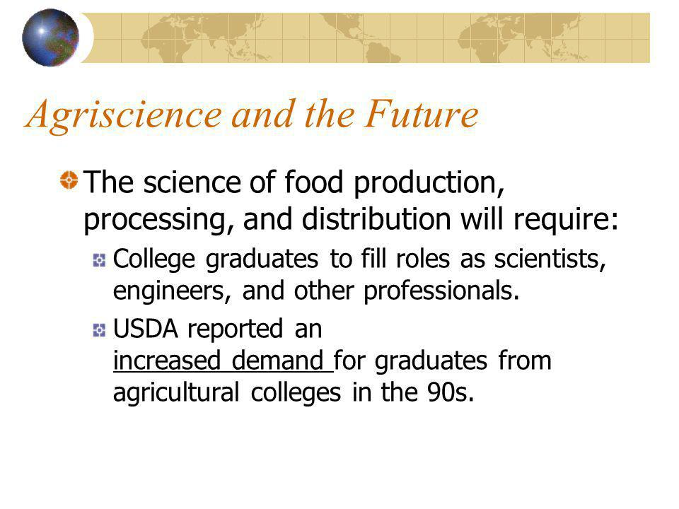Agriscience and the Future The average American farmer produces enough food and fiber for 128 people. As the world's population increases, it will req