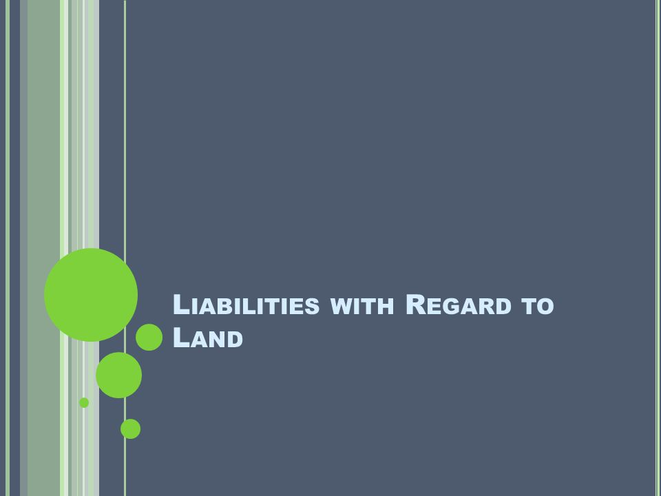 L IABILITIES WITH R EGARD TO L AND