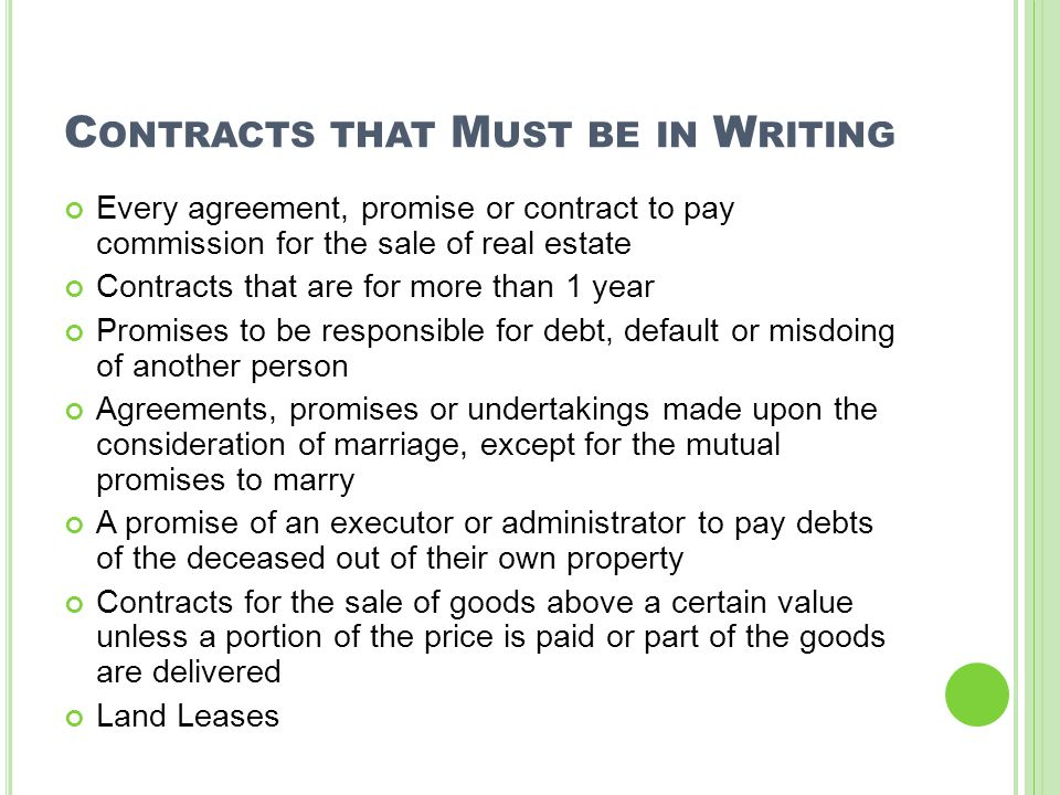 C ONTRACTS THAT M UST BE IN W RITING Every agreement, promise or contract to pay commission for the sale of real estate Contracts that are for more th