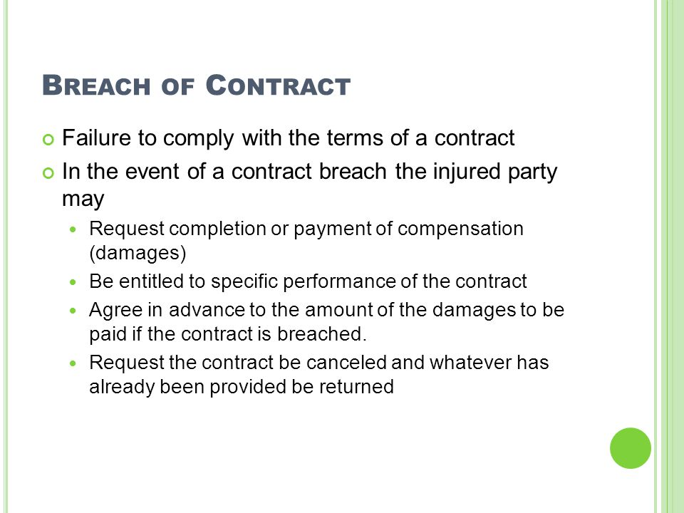 B REACH OF C ONTRACT Failure to comply with the terms of a contract In the event of a contract breach the injured party may Request completion or paym