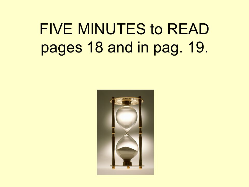 FIVE MINUTES to READ pages 18 and in pag. 19.