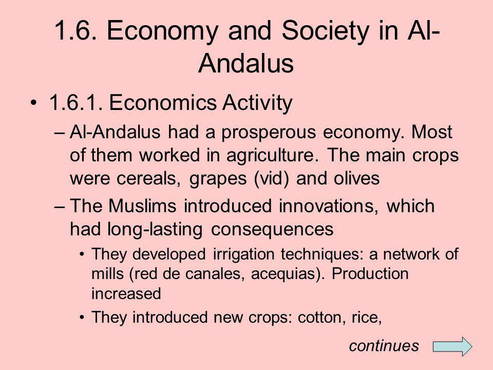 1.6. Economy and Society in Al- Andalus 1.6.1. Economics Activity –Al-Andalus had a prosperous economy. Most of them worked in agriculture. The main c