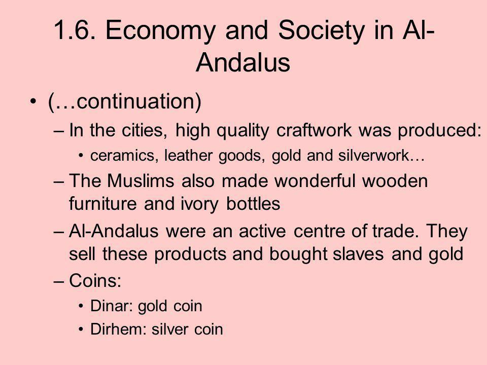 1.6. Economy and Society in Al- Andalus (…continuation) –In the cities, high quality craftwork was produced: ceramics, leather goods, gold and silverw