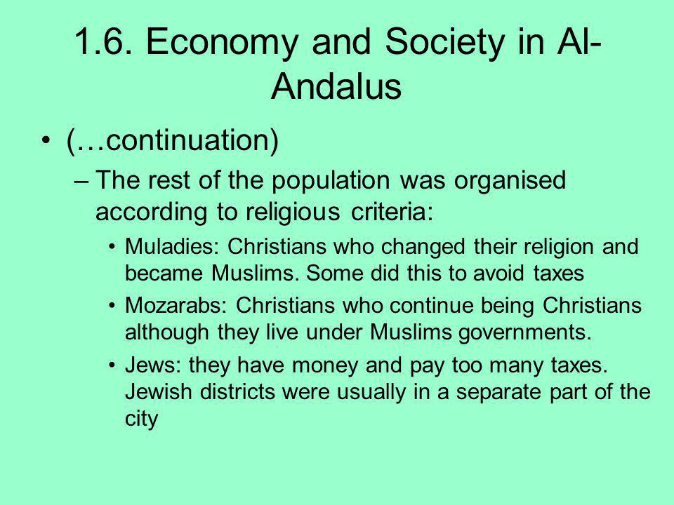 1.6. Economy and Society in Al- Andalus (…continuation) –The rest of the population was organised according to religious criteria: Muladies: Christian