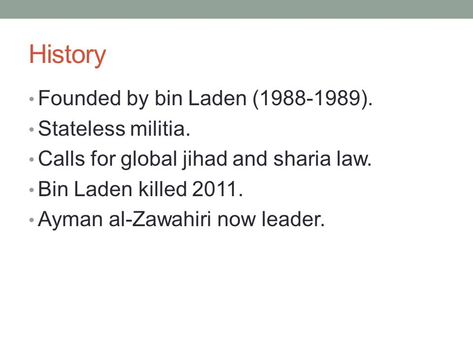 History Founded by bin Laden (1988-1989). Stateless militia.